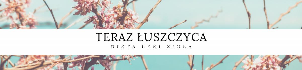 Teraz Łuszczyca-  Co pomaga? Leki, dieta, zioła? Moja historia.